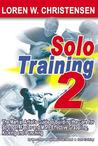 Solo Training 2: The Martial Artist's Guide to Building the Core for Stronger, Faster and More Effective Grappling, Kicking and Punchin