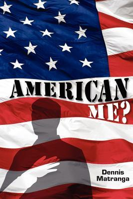 American Me? by Dennis Matranga