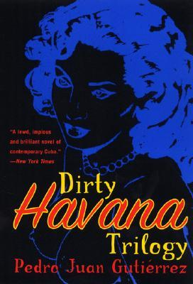 Dirty Havana Trilogy by Pedro Juan Gutiérrez