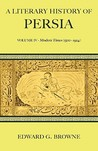 A Literary History of Persia: Modern times (1500-1924)