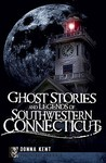 Ghost Stories and Legends of Southwestern Connecticut (Haunted America)