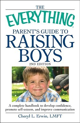The Everything Parent's Guide to Raising Boys by Cheryl L. Erwin