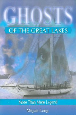 Ghosts of the Great Lakes by Megan Long
