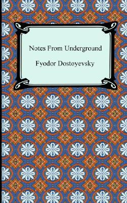 Notes from Underground by Fyodor Dostoyevsky