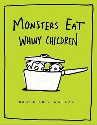 Monsters Eat Whiny Children by Bruce Eric Kaplan