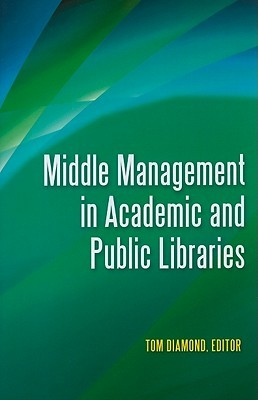 Middle Management in Academic and Public Libraries by Tom Diamond