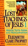 Lost Teachings Of Jesus: Missing Texts--Karma And Reincarnation