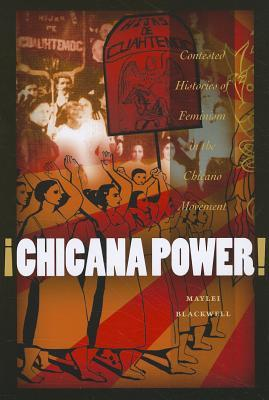Chicana Power!: Contested Histories of Feminism in the Chicano Movement