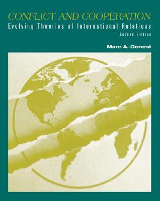 Conflict and Cooperation: Evolving Theories of International Relations Marc A. Genest