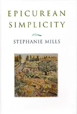 Epicurean Simplicity by Stephanie Mills