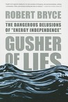 "Gusher of Lies: The Dangerous Delusions of ""Energy Independence"""