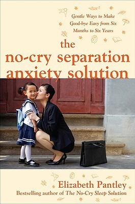 The No-Cry Separation Anxiety Solution by Elizabeth Pantley