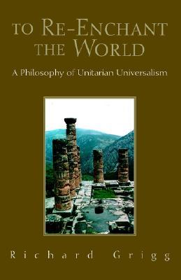 To Re-Enchant the World: A Philosophy of Unitarian Universalism