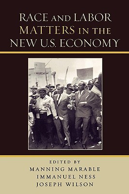 Race and Labor Matters in the New U.S. Economy by Manning Marable