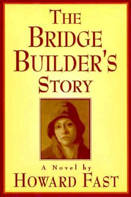 The Bridge Builder's Story by Howard Fast