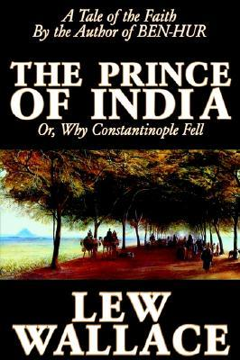 The Prince of India or Why Constantinople Fell by Lew Wallace
