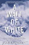 A Wall of White: The True Story of Heroism and Survival in the Face of a Deadly Avalanche