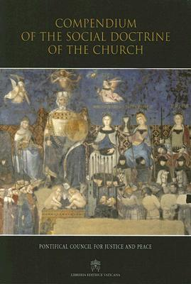 Compendium of the Social Doctrine of the Church by Pontifical Council for Just...