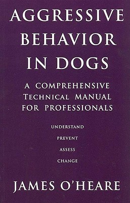 Aggressive Behaviour in Dogs by James O'Heare