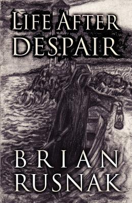 Life After Despair by Brian Rusnak