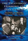 The Television Horrors of Dan Curtis: Dark Shadows, The Night Stalker and Other Productions, 1966-2006