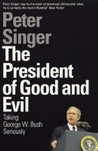 The President of Good and Evil Taking George W. Bush Seriously