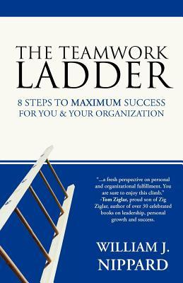 The Teamwork Ladder: 8 Steps to Maximum Success for You & Your Organization