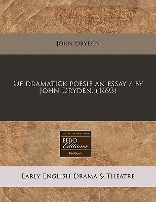 Of Dramatick Poesie an Essay / By John Dryden. (1693)