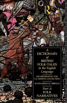 A Dictionary of British Folk-Tales in the English Language Part a: Folk Narratives
