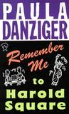 Remember Me to Harold Square by Paula Danziger