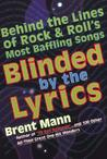 Blinded by the Lyrics : Behind the Lines of Rock and Roll's Most Baffling Songs