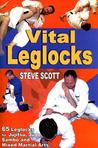 Vital Leglocks: 65 Leglocks for Jujitsu, Judo, Sambo and Mixed Martial Arts