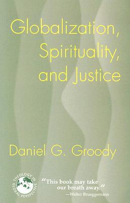 Globalization, Spirituality, and Justice by Daniel G. Groody