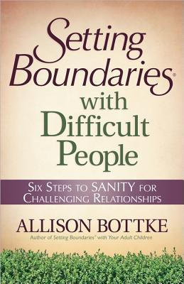 Setting Boundaries? with Difficult People: Six Steps to Sanity for Challenging Relationships