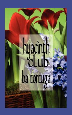 Hyacinth Club by B.A. Tortuga