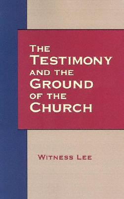 The Testimony and the Ground of the Church Witness Lee