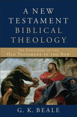 A New Testament Biblical Theology by G.K. Beale