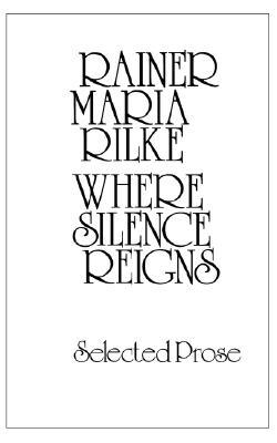 Where Silence Reigns: Selected Prose