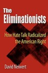 The Eliminationists: How Hate Talk Radicalized the American Right