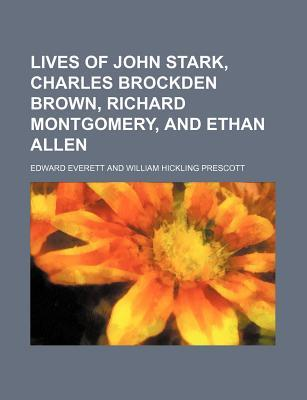 Lives of John Stark, Charles Brockden Brown, Richard Montgomery, and Ethan Allen