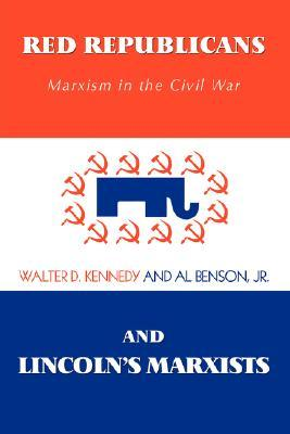 Download free Red Republicans and Lincoln's Marxists: Marxism in the Civil War PDF by Walter Donald Kennedy, Al Benson Jr.