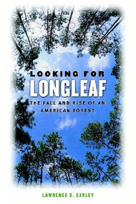 Looking for Longleaf by Lawrence S. Earley