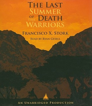 The Last Summer of the Death Warriors by Francisco X. Stork