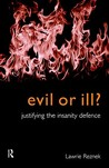 Evil or Ill?: Justifying the Insanity Defence