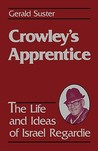 Crowley's Apprentice: The Life and Ideas of Israel Regardie (American)