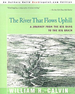 The River That Flows Uphill by William H. Calvin