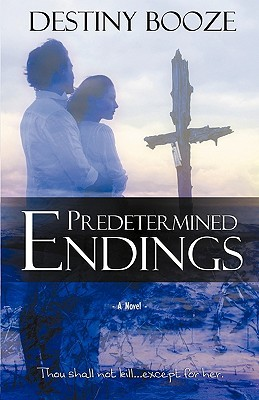 Predetermined Endings by Destiny Booze