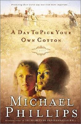 A Day to Pick Your Own Cotton by Michael R. Phillips