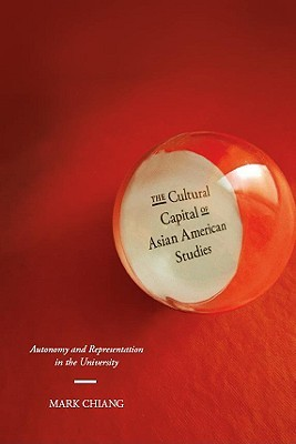 The Cultural Capital of Asian American Studies by Mark Chiang