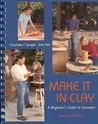 Make It in Clay: A Beginner's Guide to Ceramics
